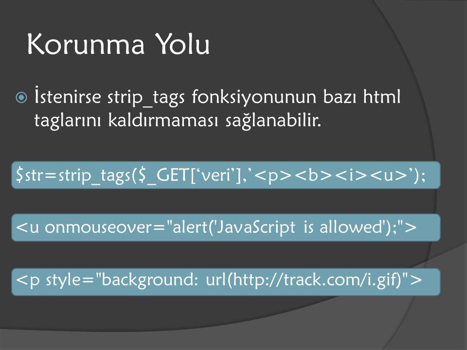 Korunma Yolu İstenirse strip_tags fonksiyonunun bazı html taglarını kaldırmaması sağlanabilir. $str=strip_tags($_GET['veri'],'<p><b><i><u>');